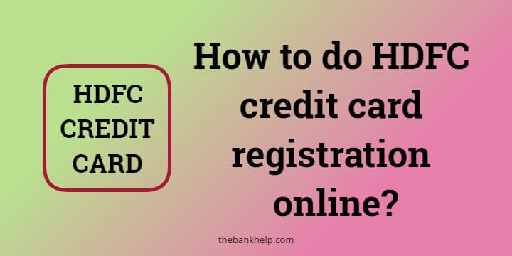 How to do HDFC credit card registration online? 1