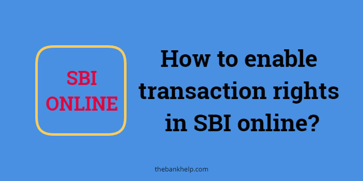 How to enable transaction rights in SBI online? 1