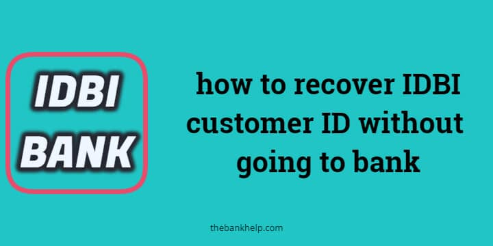 I forgot IDBI customer ID, how to recover IDBI customer ID without going to bank? 1